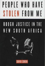 People Who Have Stolen from Me: Rough Justice in the New South Africa - David Cohen