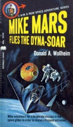 Mike Mars Flies the Dyna-Soar - Donald A. Wollheim