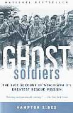 Ghost Soldiers: The Epic Account of World War II's Greatest Rescue Mission - Hampton Sides