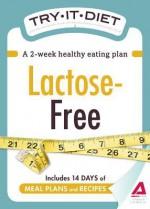 Try-It Diet: Lactose-Free: A Two-Week Healthy Eating Plan - Editors Of Adams Media