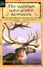 The Woman Who Loved Reindeer - Meredith Ann Pierce