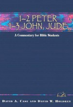 1 2 Peter, 1 3 John, Jude: A Commentary For Bible Students - David Case