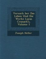 Versuch ber Das Leben Und Die Werke Lucas Cranach's, Volume 1 (German Edition) - Joseph Heller