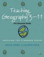 Teaching Geography 3-11 - David Owen, Alison Ryan