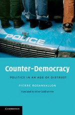 Counter-Democracy: Politics in an Age of Distrust - Pierre Rosanvallon, Arthur Goldhammer