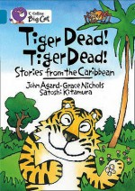 Tiger Dead! Tiger Dead!: Stories From The Caribbean - Grace Nichols