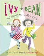 Ivy and Bean: No News Is Good News - Annie Barrows, Sophie Blackall