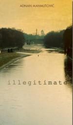 Illegitimate - Adnan Mahmutovic