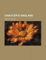 Illustrations Of Chaucer's England - Dorothy B. Hughes