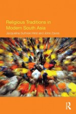 Religious Traditions in Modern South Asia - Jacqueline Suthren Hirst, John Zavos