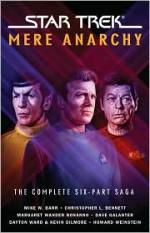 Star Trek: Mere Anarchy - Margaret Wander Bonanno, Christopher L. Bennett, Dayton Ward, Kevin Dilmore, Mike W. Barr, Dave Galanter, Howard Weinstein