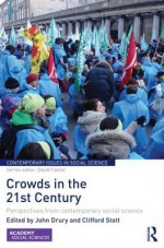 Crowds in the 21st Century: Perspectives from Contemporary Social Science - John Drury, Clifford Stott
