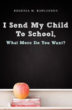 I Send My Child to School, What More Do You Want? - Regina Rawlinson