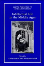 Intellectual Life in the Middle Ages: Essays Presented to Margaret Gibson - Lesley M. Smith