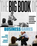 The Big Book of Business Games: Icebreakers, Creativity Exercises, and Meeting Energizers - John W. Newstrom, Edward E. Scannell