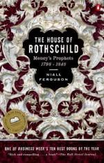 The House of Rothschild, Volume 1: Money's Prophets, 1798-1848 - Niall Ferguson