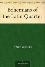 Bohemians of the Latin Quarter - Henry Murger
