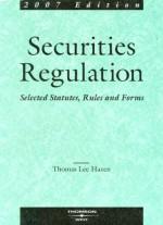 Securities Regulation: Selected Statutes, Rules & Forms, 2007 ed. - Thomas Lee Hazen