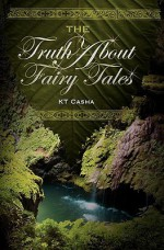 The Truth about Fairy Tales - K.T. Casha