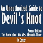 An Unauthorized Guide to Devil's Knot: The Movie about the West Memphis Three - D. Carter, D. Carter, Kevin Kollins