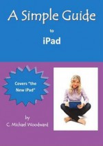 A Simple Guide to iPad 3 - C. Michael Woodward