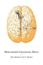 Descartes's Changing Mind - Peter Machamer, James E. McGuire