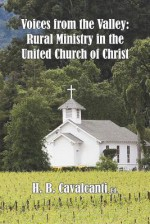 Voices from the Valley: Rural Ministry in the United Church of Christ - H. B. Cavalcanti