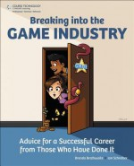 100 Questions, 97 Answers, 300 Pages: Advice for a Successful Career in the Game Industry from Those Who Have Done It - Brenda Brathwaite, Ian Schreiber