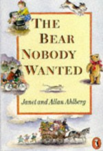 The Bear Nobody Wanted - Janet Ahlberg, Allan Ahlberg