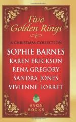 Five Golden Rings: A Christmas Collection - Sophie Barnes, Karen Erickson, Rena Gregory, Sandra Jones