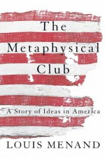 The Metaphysical Club - Louis Menand