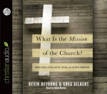 What is the Mission of the Church?: Making sense of social justice, Shalom and the Great Commission - Greg Gilbert, Kevin DeYoung, Adam Verner
