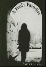 A Fool's Paradise - Anita Konkka, Agatha Dillard Haun, Owen Witesman