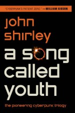 A Song Called Youth - John Shirley