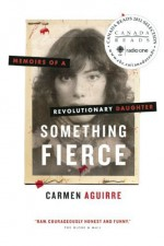 Something Fierce: Memoirs of a Revolutionary Daughter by Carmen Aguirre (2012-07-24) - Carmen Aguirre