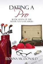 Dating A Pro: Book Seven of the Never Too Late Series - Donna McDonald
