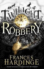 Twilight Robbery Paperback - Unabridged, March 1, 2012 - Frances Hardinge