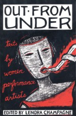 Out from Under: Texts by Women Performance Artists - Lenora Champagne