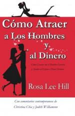 Cómo Atraer a los Hombres y al Dinero: How to Attract Men and Money Spanish Edition - Rosa Lee Hill, Napoleon Hill