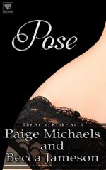 Pose (The Art of Kink Book 1) - Becca Jameson, Paige Michaels