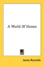 A World of Horses - James Reynolds