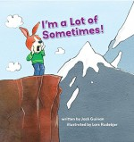 I'm a Lot of Sometimes: A Growing-up Story of Identity - Jack Guinan, Lars Rudebjer