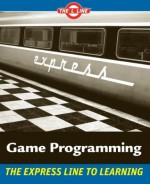 Game Programming: The L Line, The Express Line to Learning - Andy Harris