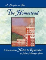 The Homestead: A Snapshot in Time - Mary Montague Sikes