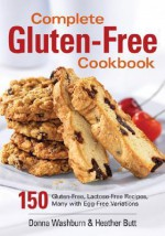 Complete Gluten-Free Cookbook: 150 Gluten-Free, Lactose-Free Recipes, Many with Egg-Free Variations - Donna Washburn, Heather Butt