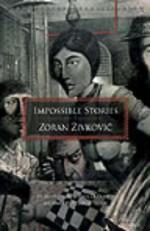 Impossible Stories - Zoran Živković, Paul Di Filippo, Alice Copple-Tošić