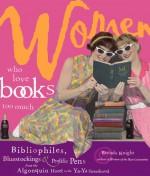 Women Who Love Books Too Much: Bibliophiles, Bluestockings & Prolific Pens from the Algonquin Hotel to the YA-YA Sisterhood - Brenda Knight, Vicki León