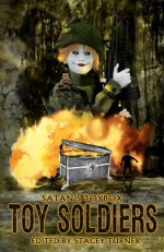 Satan's Toybox: Toy Soldiers - Blaze McRob, Stacey Turner, Craig Saunders