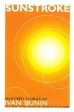 Sunstroke: Selected Stories - Ivan Bunin, Graham Hettlinger