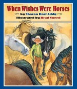 When Wishes Were Horses - Sharon Hart Addy, Brad Sneed